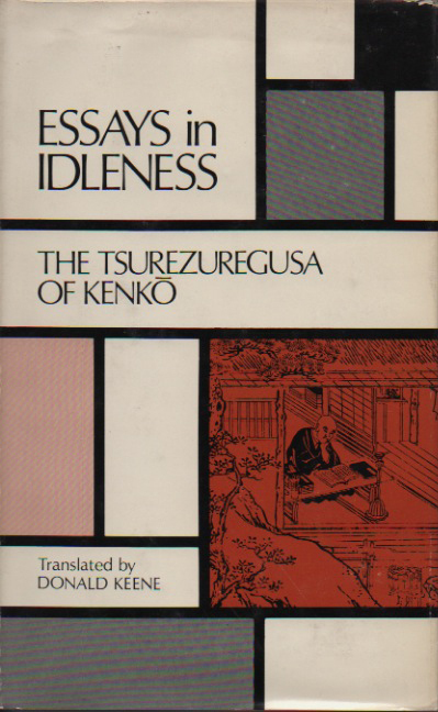 yoshida kenko essays in idleness Read yoshida kenkō story ⊙ essays in idleness: the tsurezuregusa of kenkō written sometime between 1330 and 1332, the essays in idleness, with their ti.